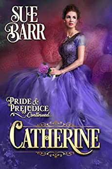 CATHERINE (Pride & Prejudice continued.... Book 2) by [Barr, Sue]