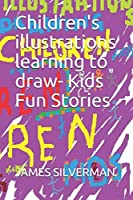 Children's illustrations learning to draw- Kids Fun Stories