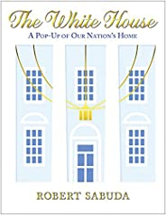 The White House: A Pop-Up of Our Nation's