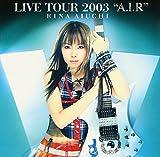 "LIVE DVD RINA AIUCHI LIVE TOUR 2003""A.I.R""[DVD]"