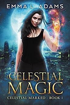 Celestial Magic (Celestial Marked Book 1) by [Adams, Emma L.]