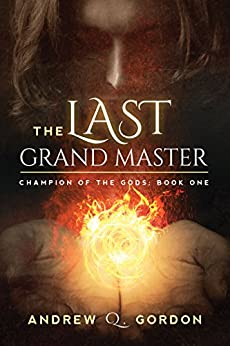 The Last Grand Master (Champion of the Gods Book 1) by [Gordon, Andrew Q.]