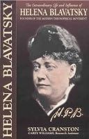 H. P. B.: The Extraordinary Life & Influence of Helena Blavastsky
