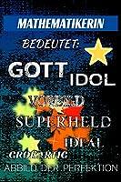 MATHEMATIKERIN bedeutet: Gott Idol Vorbild Superheld Ideal Grossartig Abbild der Perfektion: Notizbuch | Journal | Tagebuch | Linierte Seite