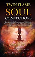 Twin Flame Soul Connections: Recognizing the Split Apart, the Truths and Myths of Twin Flames, Soul Love Connections, Soul Mates, and Karmic Relationships