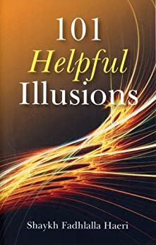 [Haeri, Shaykh Fadhlalla]の101 Helpful Illusions (English Edition)