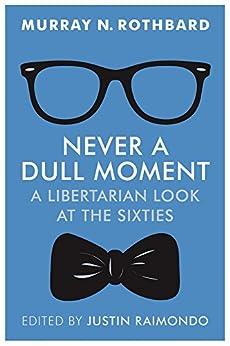 [Rothbard, Murray]のNever a Dull Moment: A Libertarian Look at the Sixties (English Edition)