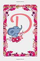 D: Letter D Monogram Initials Elephant Rose Flowers Floral Notebook & Journal