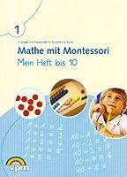 Mathe mit Montessori. Mein Heft bis 10. Arbeitsheft 1. Schuljahr