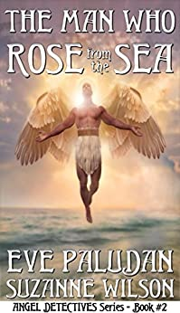 The Man Who Rose from the Sea (Angel Detectives #2): An Angel Time Travel Fantasy Romance by [Paludan, Eve, Wilson, Suzanne]