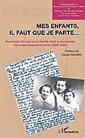 Mes enfants, il faut que je parte. . .: Raymonde (13 ans) et sa famille dans la tourmente Correspondances et écrits (1942-1944)