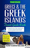 Greece & the Greek Islands Travel Guide Book: A Comprehensive 5-day Travel Guide to Greece and the Greek Islands & Unforgettable Greek Travel (Best Travel Guides to Europe Series)