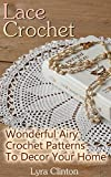 Lace Crochet: Wonderful Airy Crochet Patterns To Decor Your Home (English Edition)
