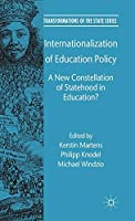 Internationalization of Education Policy: A New Constellation of Statehood in Education? (Transformations of the State)