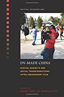 DV-Made China: Digital Subjects and Social Transformations After Independent Film (Critical Interventions)