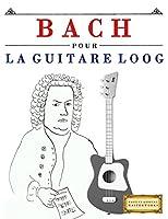 Bach pour la Guitare Loog: 10 pièces faciles pour la Guitare Loog débutant livre