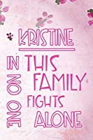 KRISTINE In This Family No One Fights Alone: Personalized Name Notebook/Journal Gift For Women Fighting Health Issues. Illness Survivor / Fighter Gift for the Warrior in your life | Writing Poetry, Diary, Gratitude, Daily or Dream Journal.