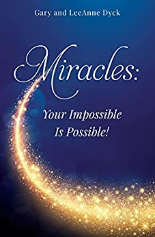 Miracles: Your Impossible Is Possible! by [Dyck, Gary and LeeAnne]