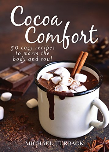 Cocoa Comfort: 50 Cozy Recipes to Warm the Body and Soul
