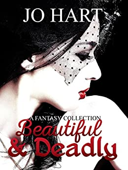Beautiful & Deadly: A Fantasy Collection by [Hart, Jo]