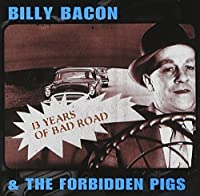 13 Years of Bad Road by Billy Bacon & Forbidden Pigs (2013-05-03)