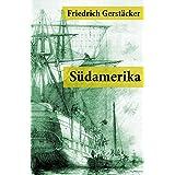 Südamerika: Auch Karl May profitierte von Gerstäckers Reiseberichten (Rio de Janeiro, Buenos Aires, Pampas, Valparaiso, Chile und Kalifornien) (German Edition)