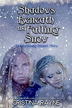 Shadows Beneath the Falling Snow: An Elven King Prequel Story (Elven King Series Book 0) by [Rayne, Cristina]