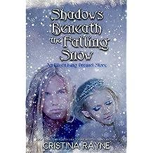 Shadows Beneath the Falling Snow: An Elven King Prequel Story (Elven King Series Book 3)