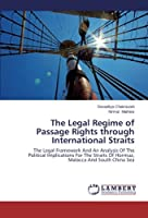 The Legal Regime of Passage Rights Through International Straits