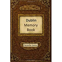 Dublin Memory Book: Recollections and Stories Together Comprising a Social History of Dublin and Ireland in the 20th Century