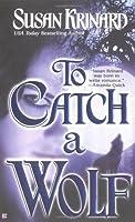 To Catch A Wolf (Berkley Sensation)