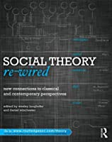 Social Theory Re-Wired: New Connections to Classical and Contemporary Perspectives (Contemporary Sociological Perspectives)