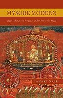 Mysore Modern: Rethinking the Region under Princely Rule by Janaki Nair(2011-10-27)