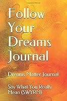 Follow Your Dreams Journal: Dreams Matter Journal
