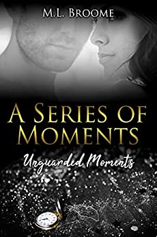 Unguarded Moments: A Modern Day Romance Continues (A Series of Moments Book 2) by [Broome, M.L., Soper, Julie E.]