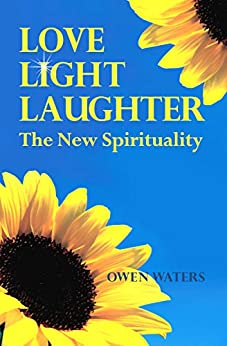 Love, Light, Laughter: The New Spirituality by [Waters, Owen]