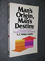 Man's Origin, Man's Destiny: A Critical Survey of the Principles of Evolution and Christianity