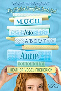 Much Ado About Anne (The Mother-Daughter Book Club 2) by [Frederick, Heather Vogel]