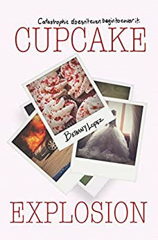 Cupcake Explosion (Cupcakes Book 4) by [Lopez, Bethany]