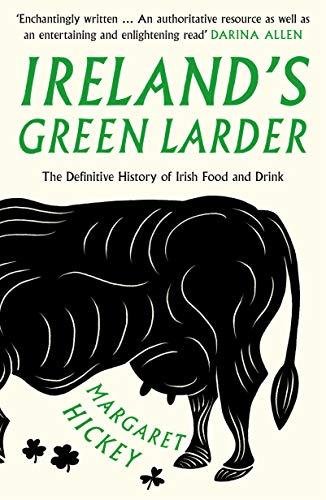 Ireland's Green Larder: The Definitive History of Irish Food and Drink (English Edition)