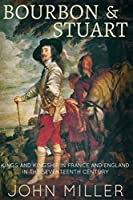 Bourbon and Stuart: An enlightening comparison of the French and English monarchy in the seventeenth century