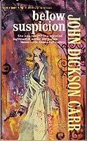 Below Suspicion (Gideon Fell Mystery Series)
