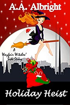 [Albright, A.A.]のHoliday Heist (A Wayfair Witches' Side Story) (English Edition)