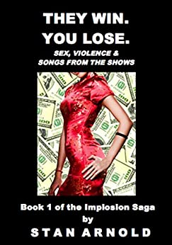 They Win. You Lose.: Sex, Violence & Songs from the Shows (The Implosion Saga (Book 1)) by [Arnold, Stan]