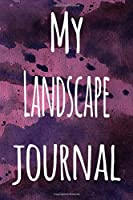 My Landscape Journal: The perfect gift for the artist in your life - 119 page lined journal!