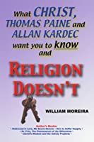What Christ, Thomas Paine and Allan Kardec Want You to Know and Religion Doesn't
