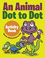 An Animal Dot to Dot Activity Book