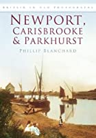 Newport, Carisbrooke & Parkhurst: Britain in Old Photographs