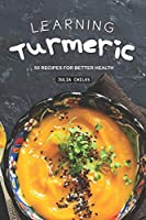 Learning Turmeric: 50 Recipes for Better Health