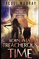 Born in a Treacherous Time (Book 1 of the Dawn of Humanity Trilogy)